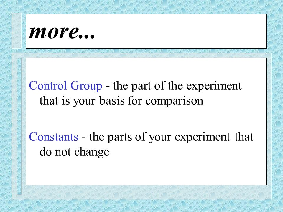 more... Control Group - the part of the experiment that is your basis for comparison.