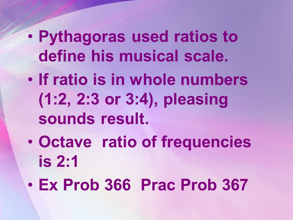 Pythagoras used ratios to define his musical scale.