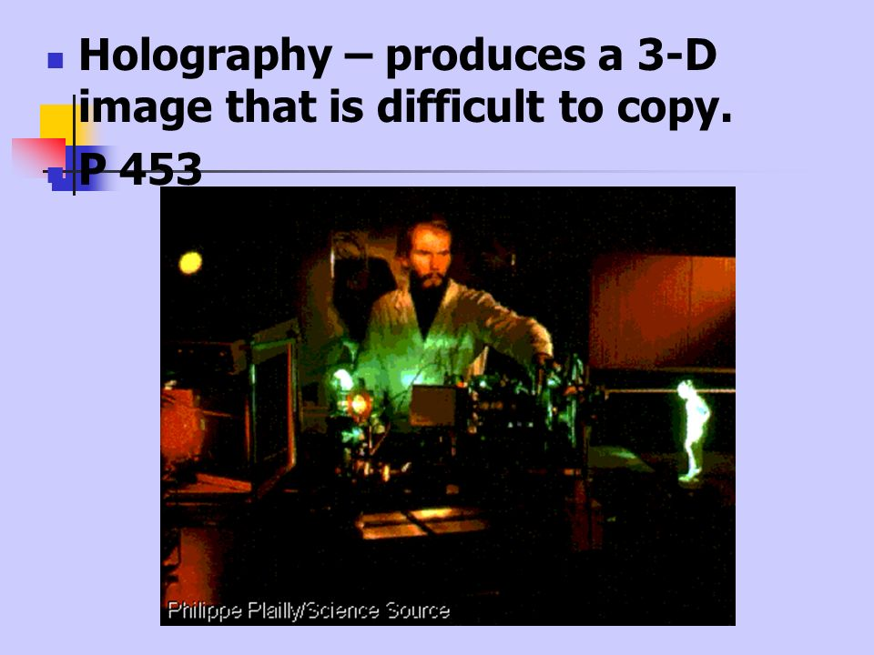 Holography – produces a 3-D image that is difficult to copy.