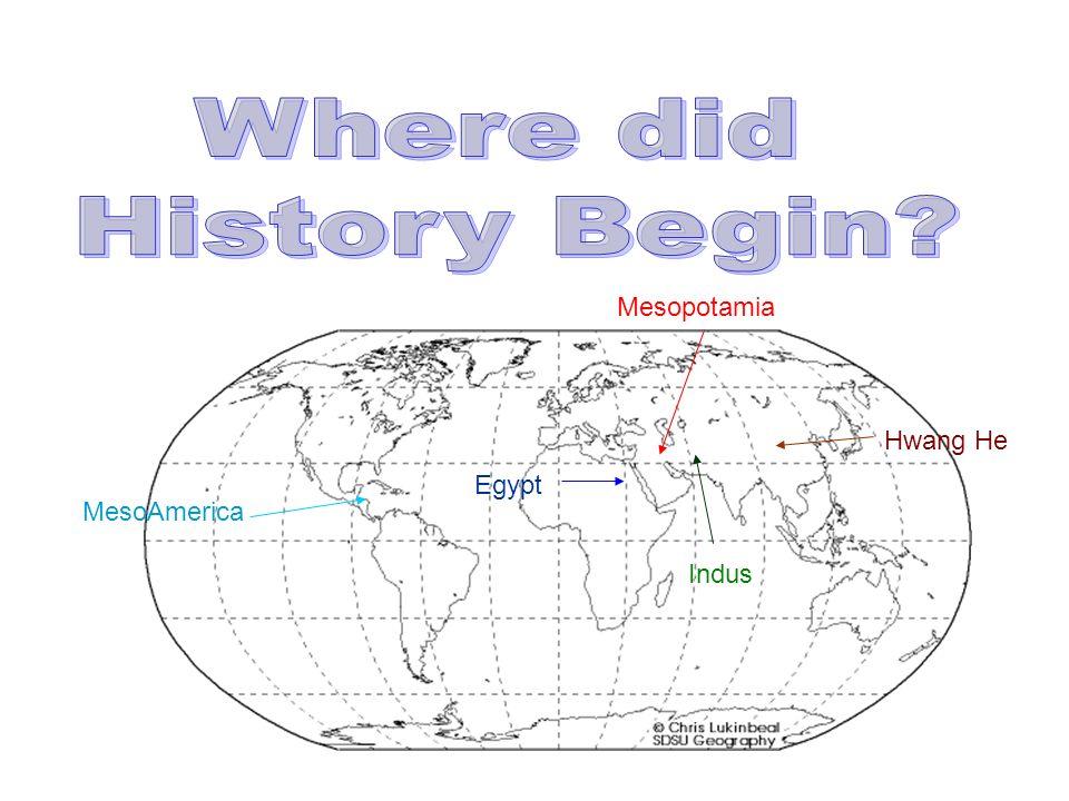 Where did History Begin Mesopotamia Hwang He Egypt MesoAmerica Indus