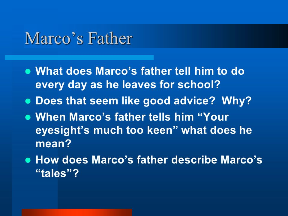 Marco's Father What does Marco's father tell him to do every day as he leaves for school Does that seem like good advice Why