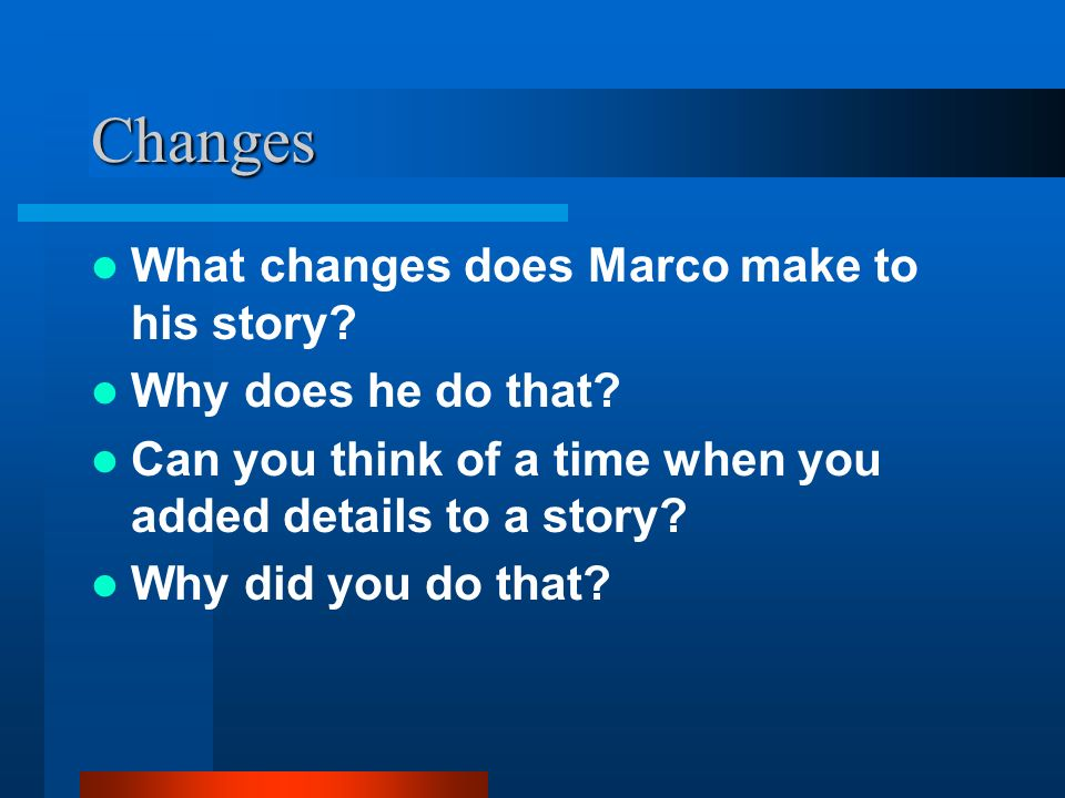Changes What changes does Marco make to his story