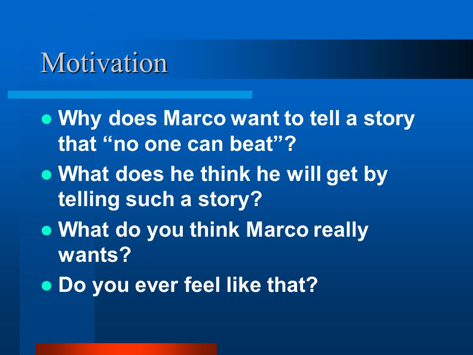 Motivation Why does Marco want to tell a story that no one can beat