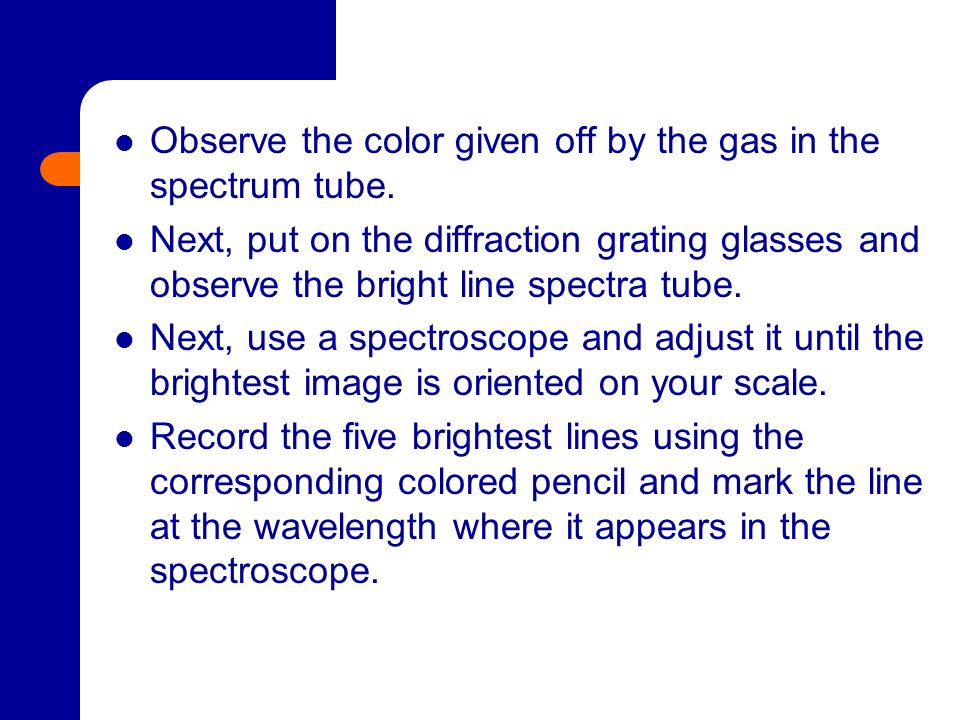 Observe the color given off by the gas in the spectrum tube.