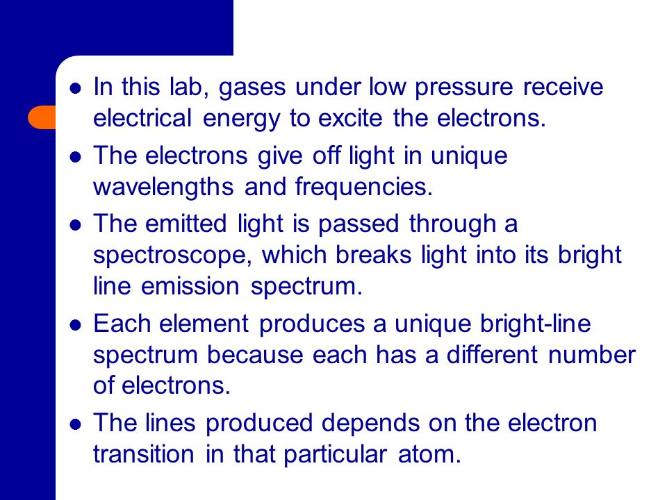 In this lab, gases under low pressure receive electrical energy to excite the electrons.