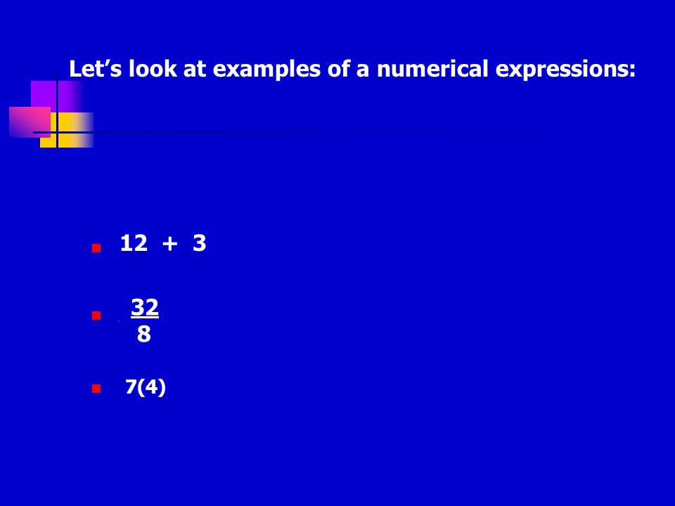 Let's look at examples of a numerical expressions: