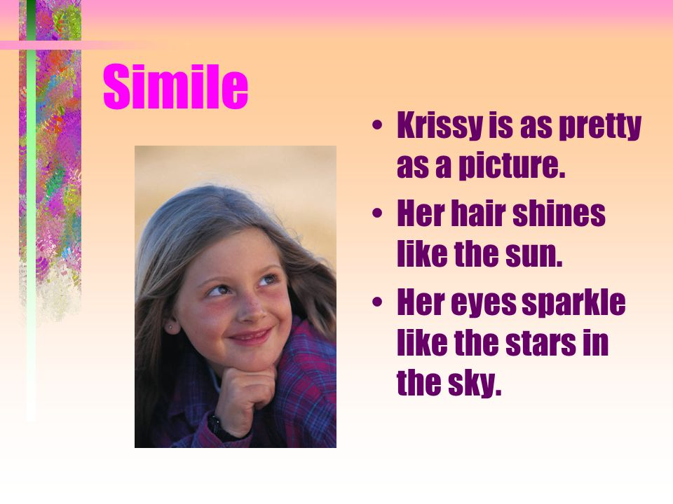 Simile Krissy is as pretty as a picture. Her hair shines like the sun.