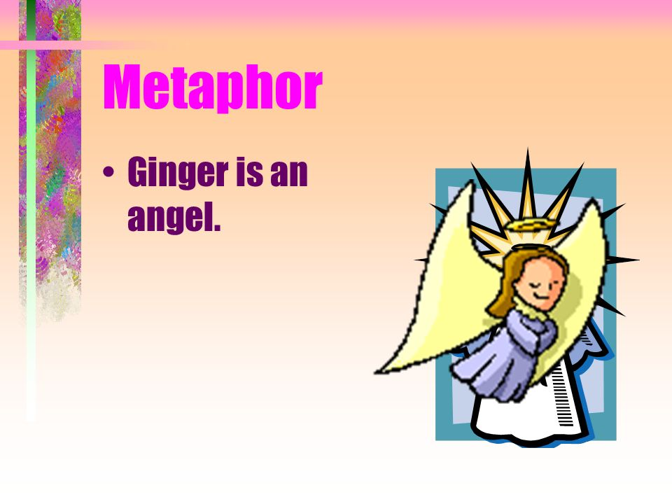 Metaphor Ginger is an angel.