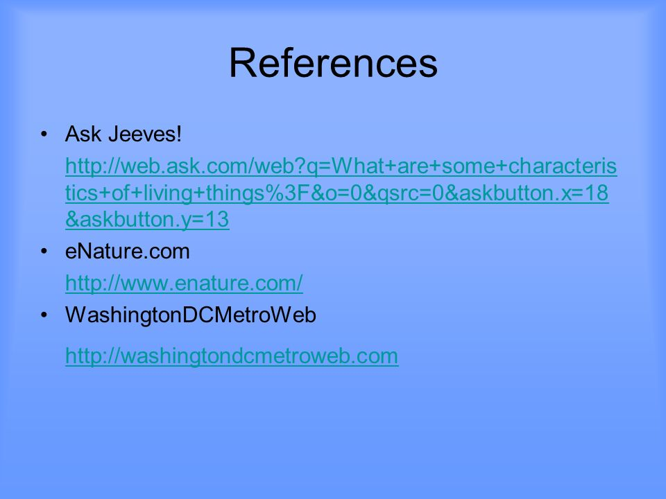 References Ask Jeeves! http://web.ask.com/web q=What+are+some+characteristics+of+living+things%3F&o=0&qsrc=0&askbutton.x=18&askbutton.y=13.