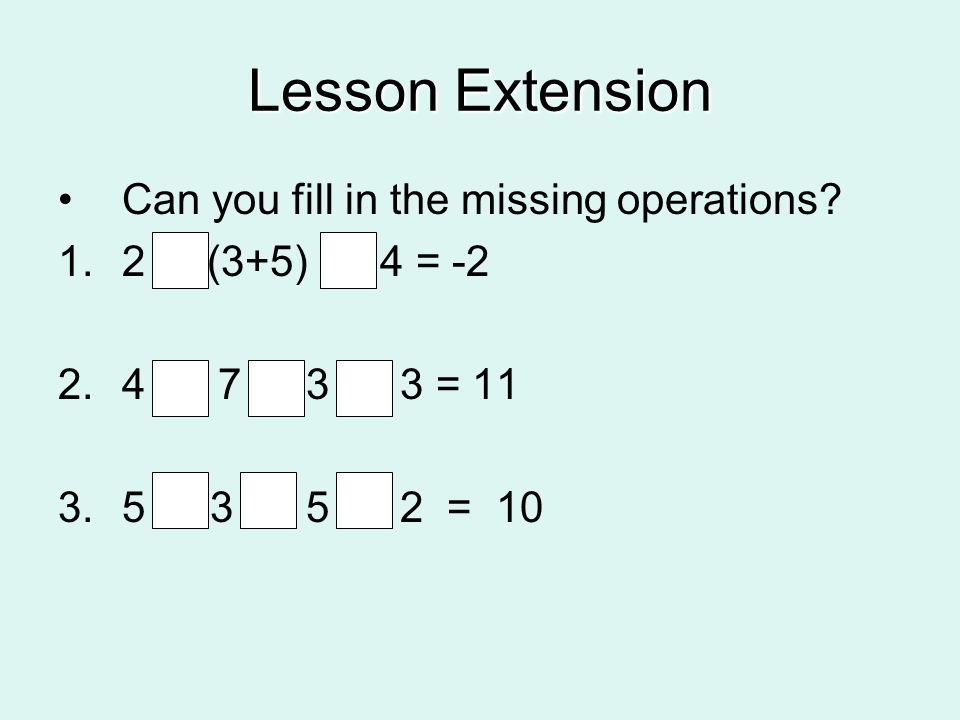 Lesson Extension Can you fill in the missing operations
