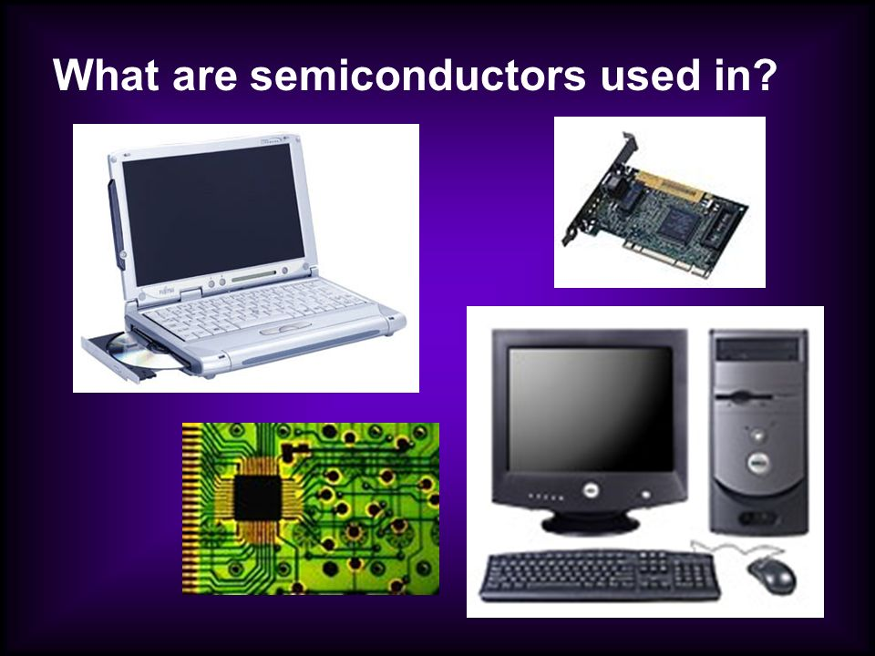 What are semiconductors used in