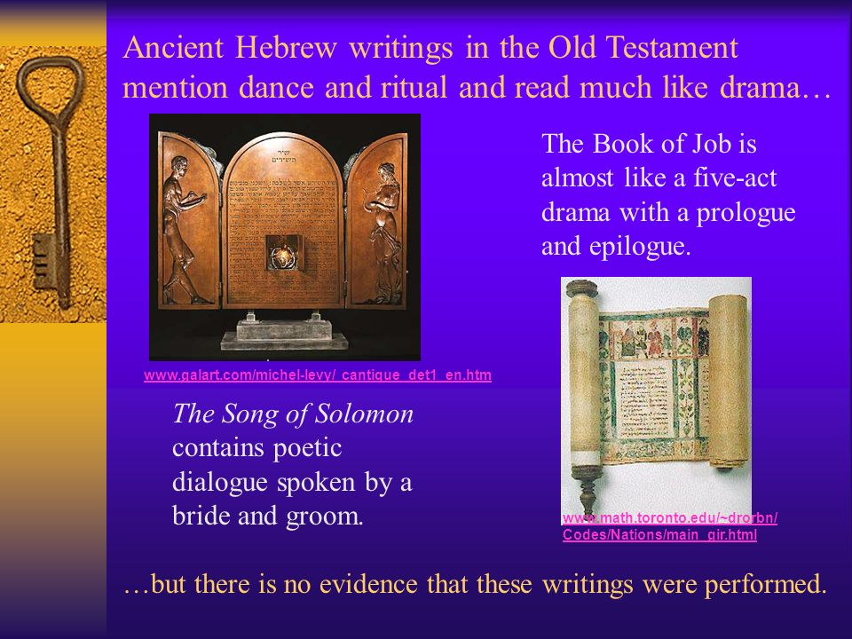 Ancient Hebrew writings in the Old Testament mention dance and ritual and read much like drama…