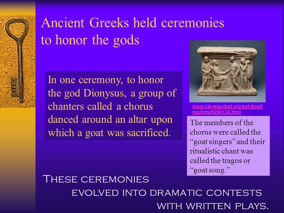 Ancient Greeks held ceremonies to honor the gods