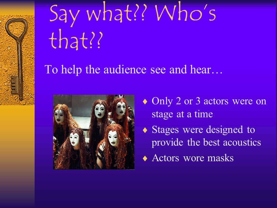 Say what Who's that To help the audience see and hear…