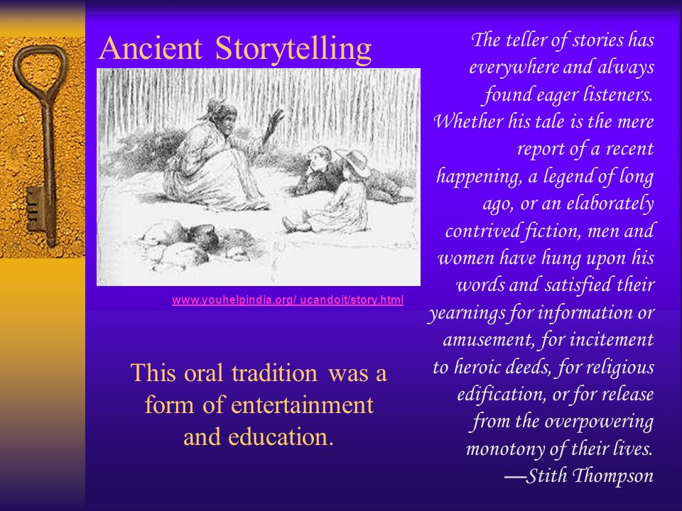 This oral tradition was a form of entertainment and education.