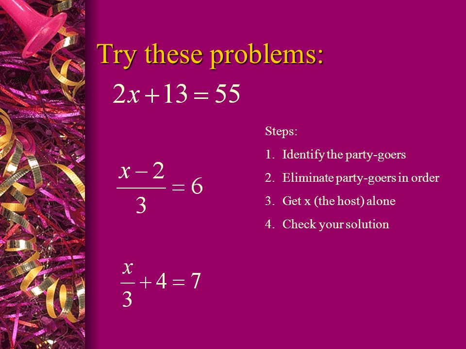 Try these problems: Steps: Identify the party-goers