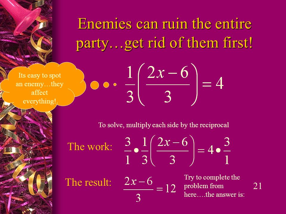 Enemies can ruin the entire party…get rid of them first!