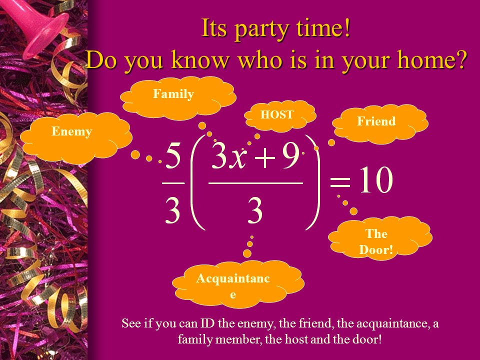 Its party time! Do you know who is in your home