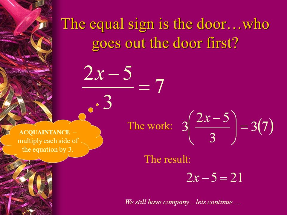 The equal sign is the door…who goes out the door first
