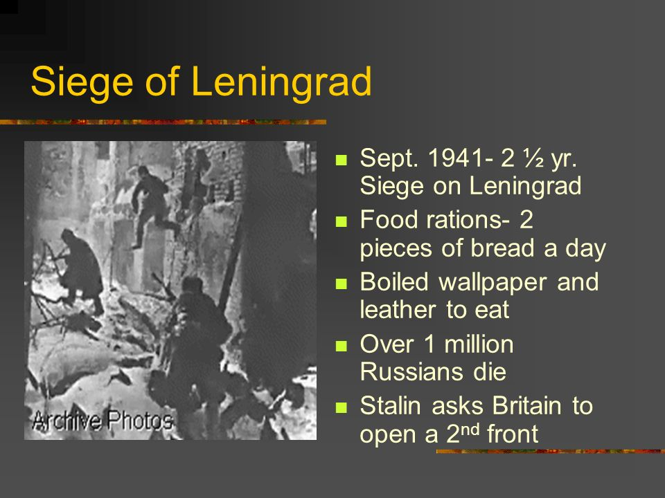 Siege of Leningrad Sept. 1941- 2 ½ yr. Siege on Leningrad