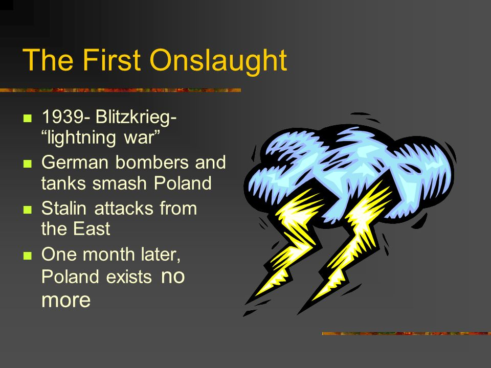 The First Onslaught 1939- Blitzkrieg- lightning war