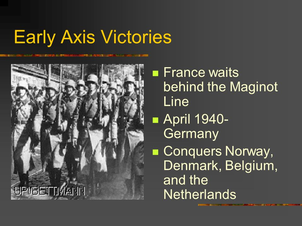 Early Axis Victories France waits behind the Maginot Line