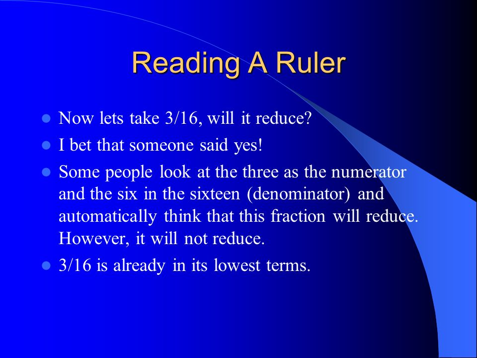 Reading A Ruler Now lets take 3/16, will it reduce