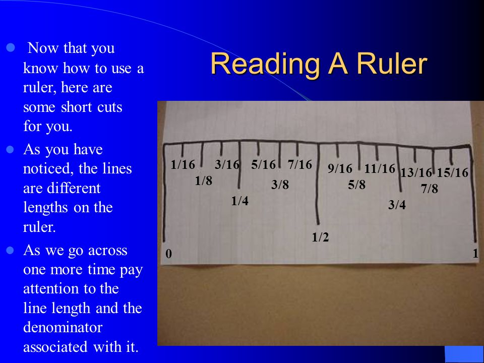 Now that you know how to use a ruler, here are some short cuts for you.