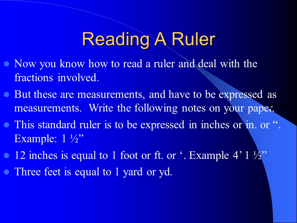 Reading A Ruler Now you know how to read a ruler and deal with the fractions involved.