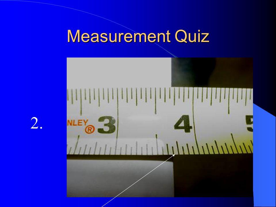 Measurement Quiz 2.