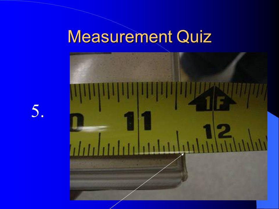 Measurement Quiz 5.