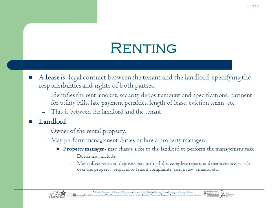 Renting A lease is legal contract between the tenant and the landlord, specifying the responsibilities and rights of both parties.