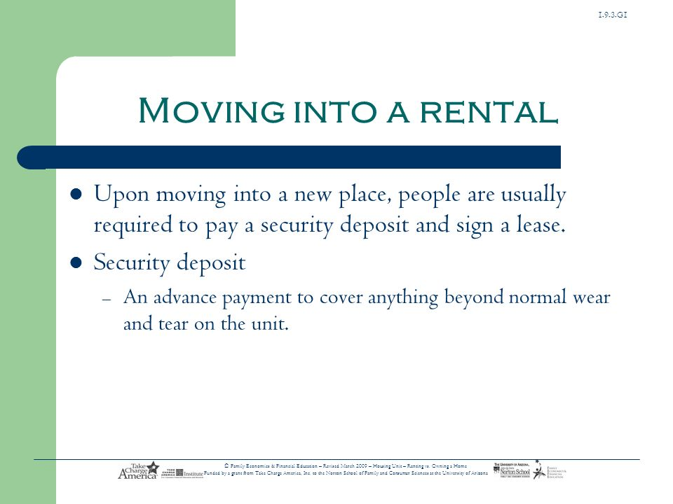 Moving into a rental Upon moving into a new place, people are usually required to pay a security deposit and sign a lease.