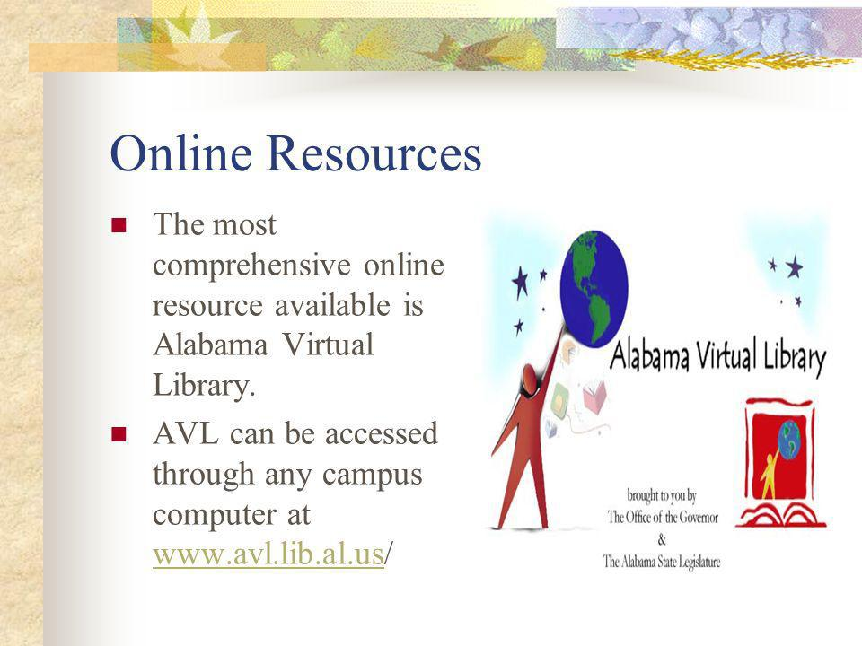 Online Resources The most comprehensive online resource available is Alabama Virtual Library.