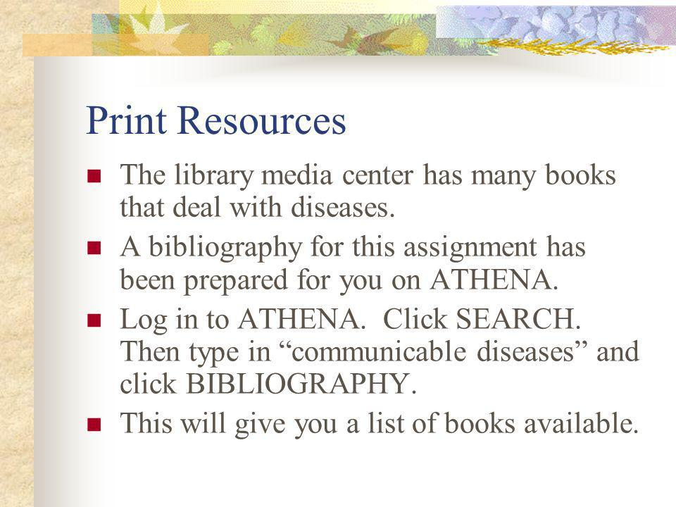 Print Resources The library media center has many books that deal with diseases.