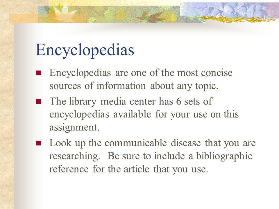 Encyclopedias Encyclopedias are one of the most concise sources of information about any topic.