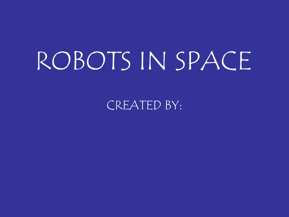 ROBOTS IN SPACE CREATED BY: