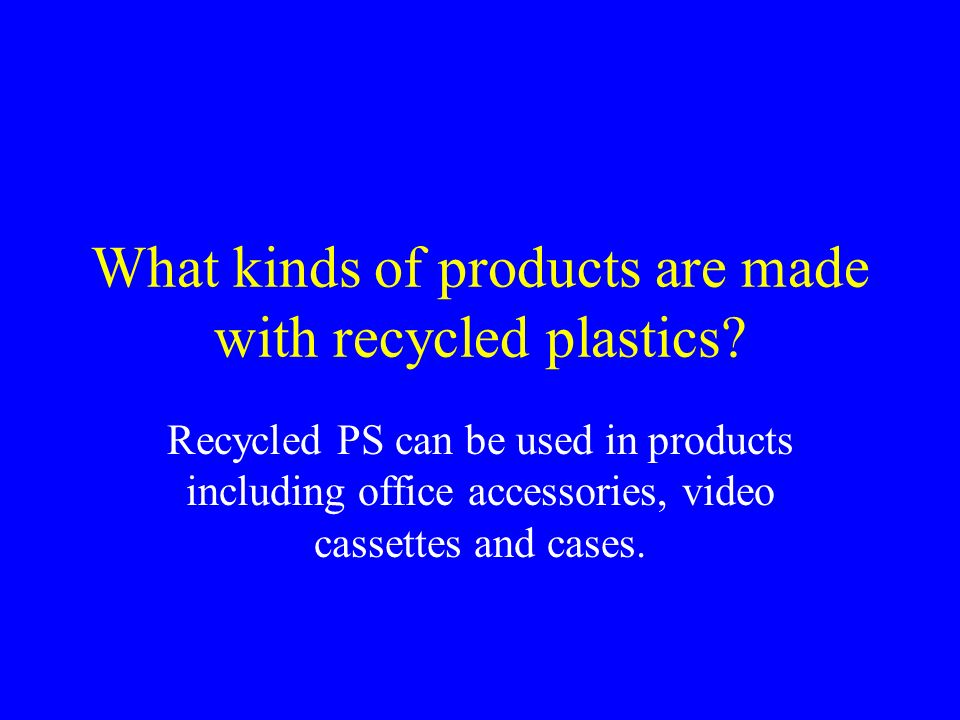 What kinds of products are made with recycled plastics