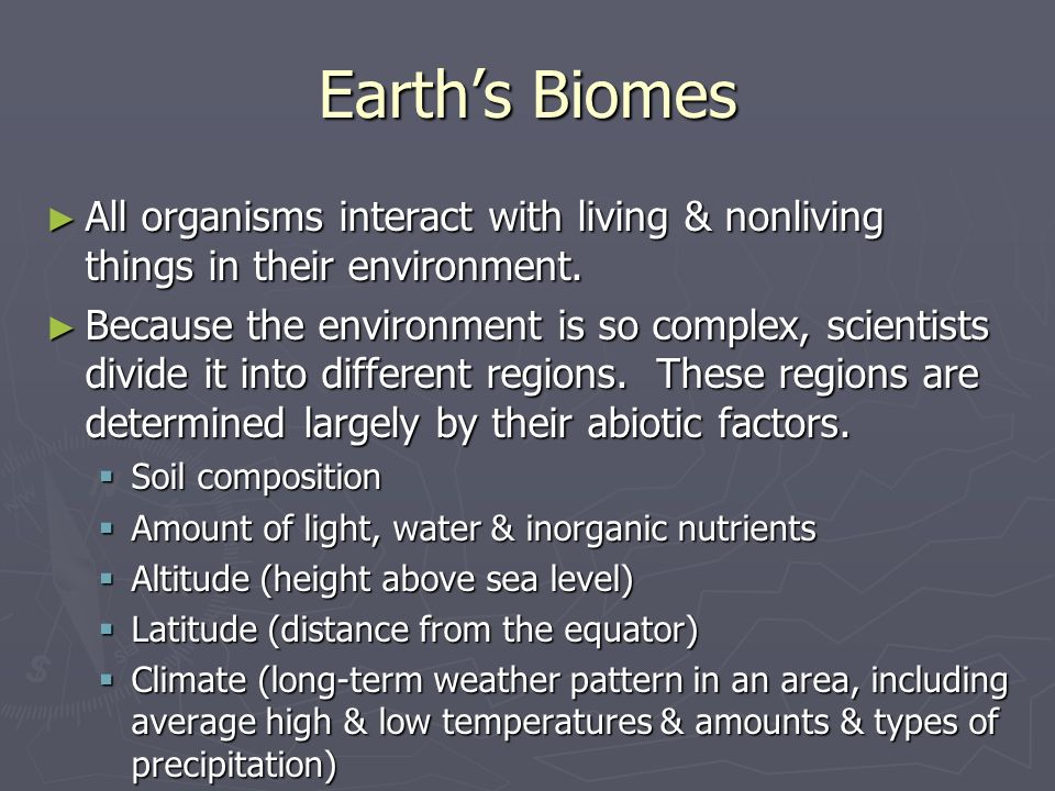 Earth's Biomes All organisms interact with living & nonliving things in their environment.