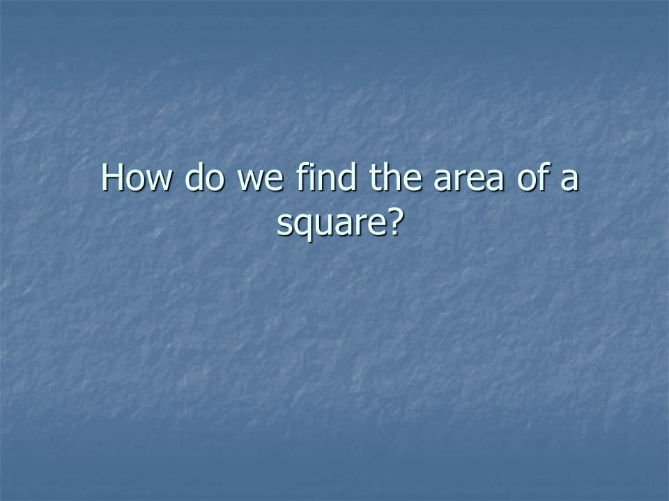 How do we find the area of a square
