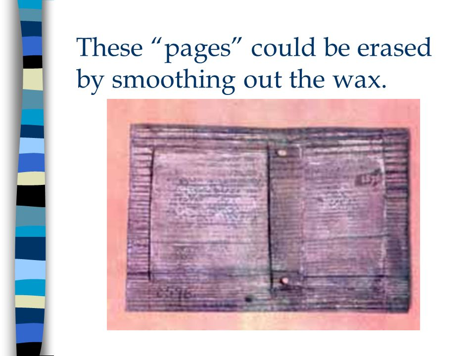 These pages could be erased by smoothing out the wax.