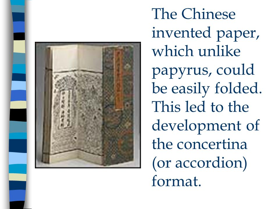 The Chinese invented paper, which unlike papyrus, could be easily folded.