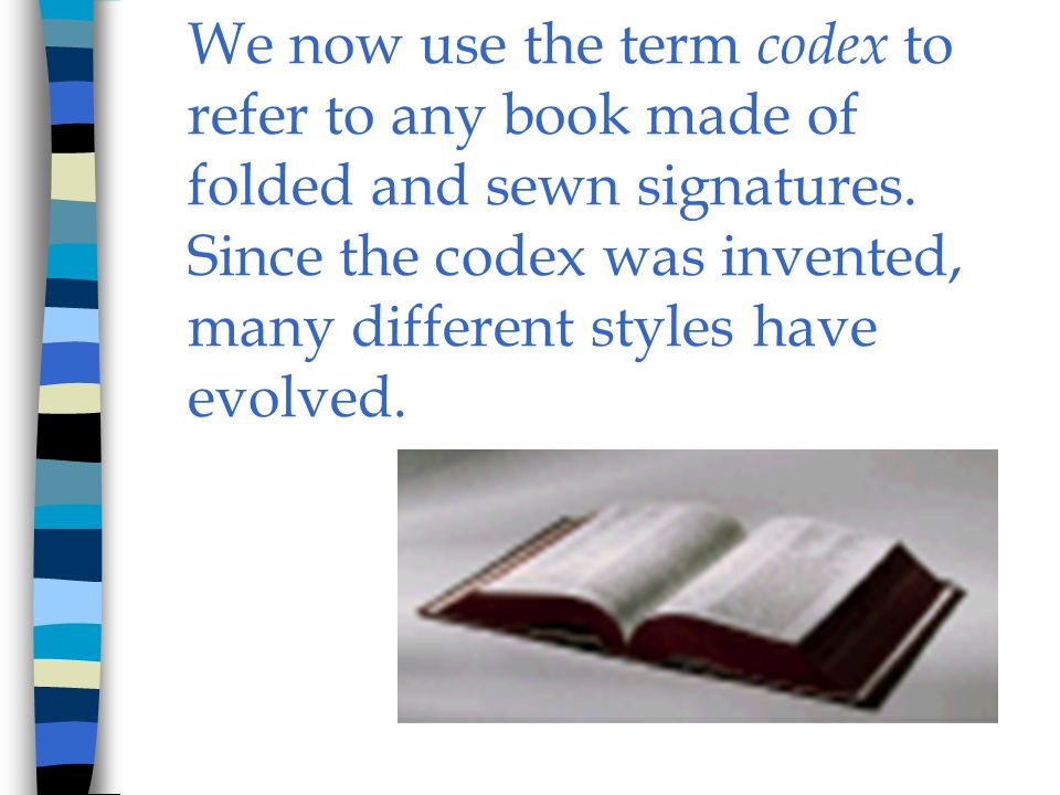 We now use the term codex to refer to any book made of folded and sewn signatures.