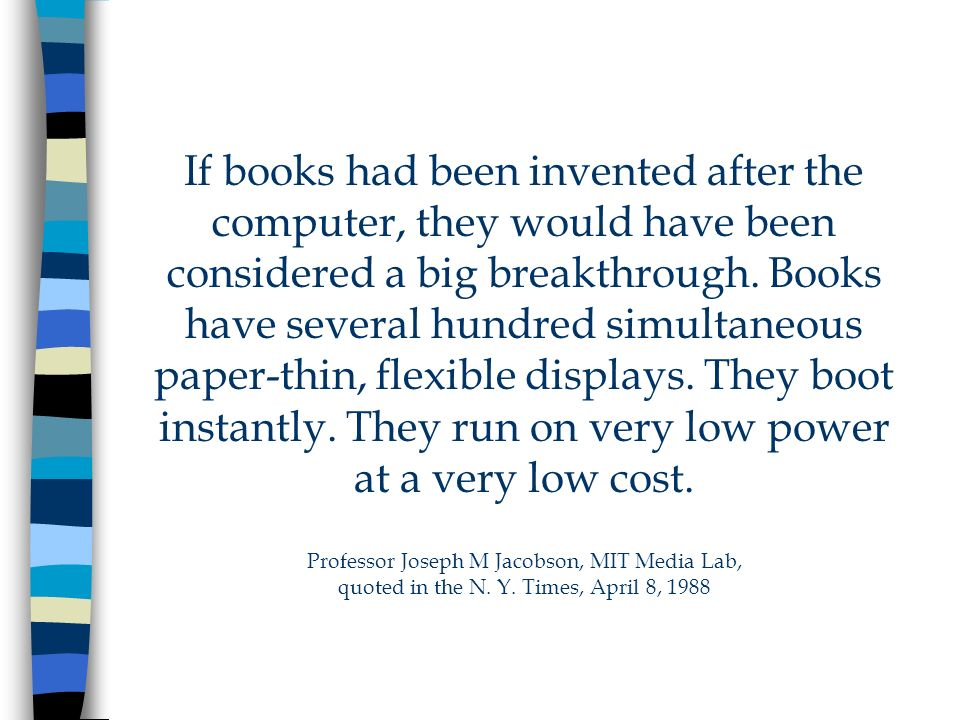 If books had been invented after the computer, they would have been considered a big breakthrough.