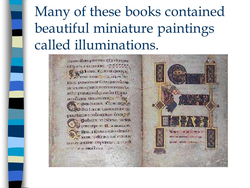 Many of these books contained beautiful miniature paintings called illuminations.