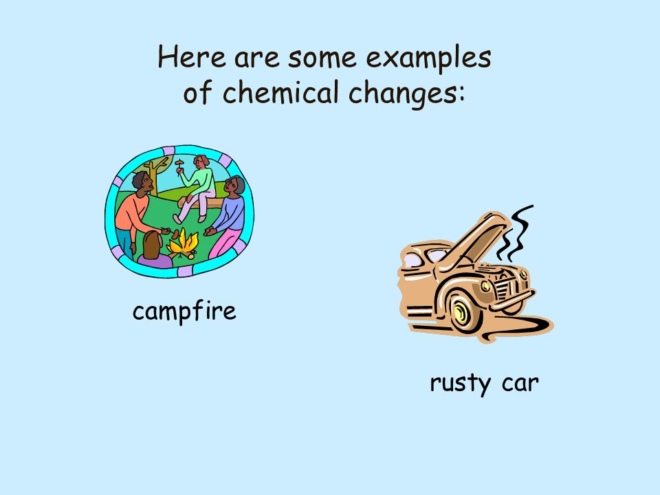 Here are some examples of chemical changes: