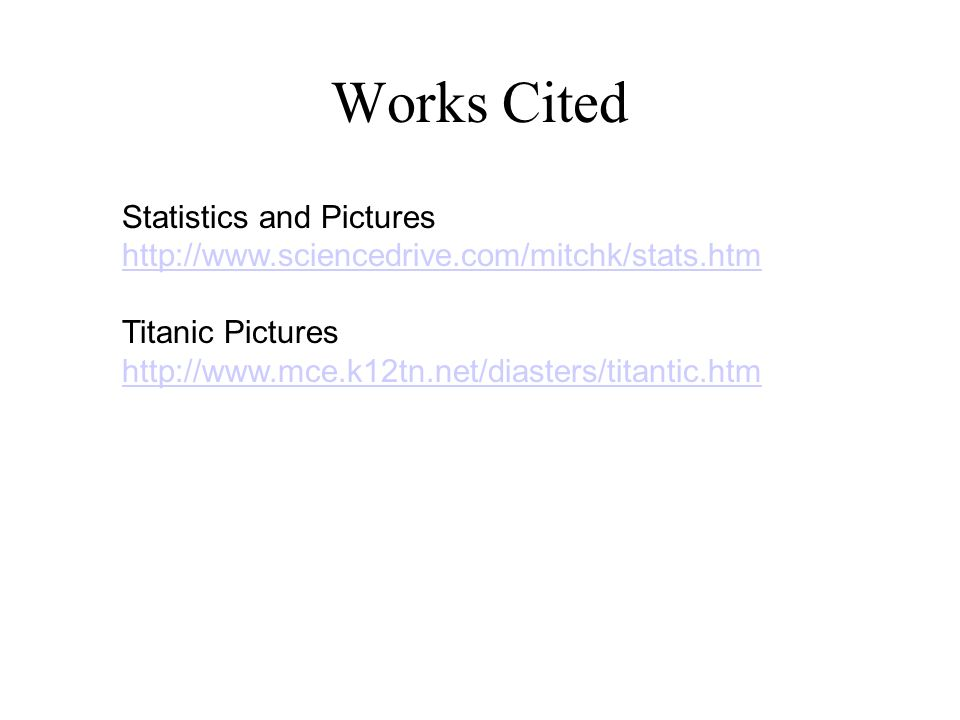 Works Cited Statistics and Pictures http://www.sciencedrive.com/mitchk/stats.htm.