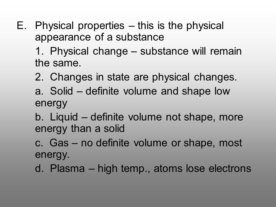 Physical properties – this is the physical appearance of a substance