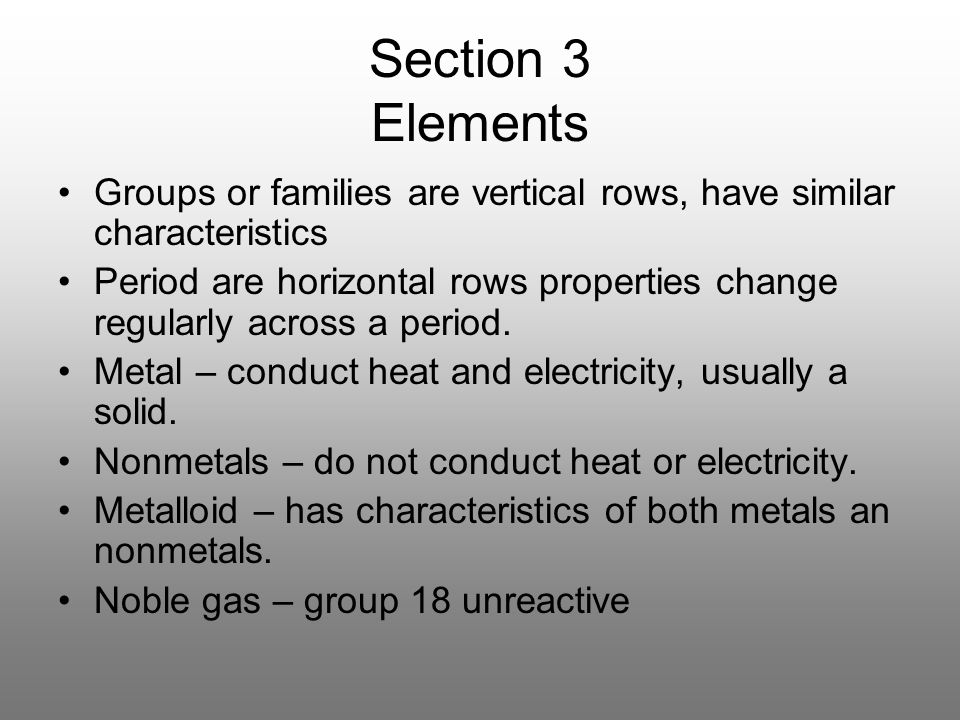 Section 3 Elements Groups or families are vertical rows, have similar characteristics.
