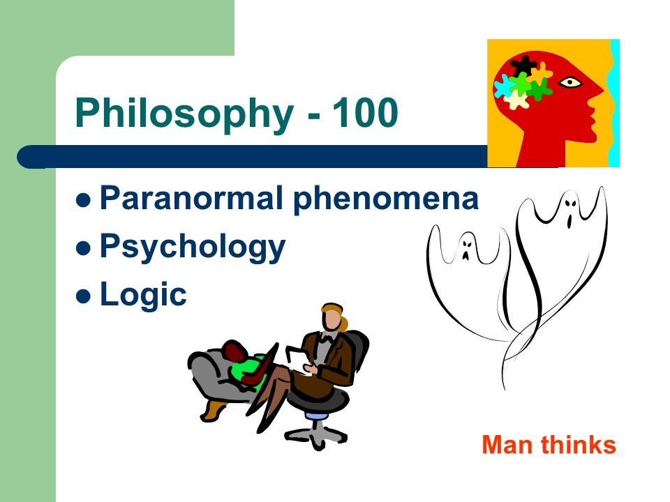 Philosophy - 100 Paranormal phenomena Psychology Logic Man thinks